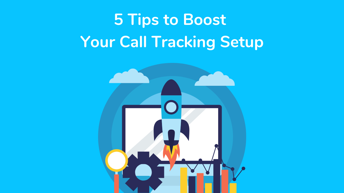 5 tips to boost your call tracking setup